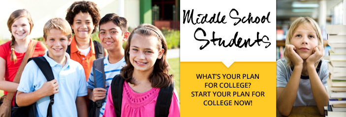 Welcome Middle School Students - Your College and Career Path Begins Here